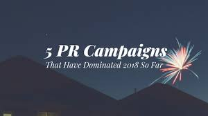 5 PR Campaigns That Have Dominated 2018 So Far