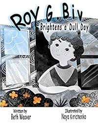 Roy G. Biv : Brightens a Dull Day - Kindle edition by Weaver, Beth,  Kirichenko, Naya. Literature & Fiction Kindle eBooks @ Amazon.com.