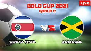 COSTA RICA VS JAMAICA (GROUP C GOLD CUP ...