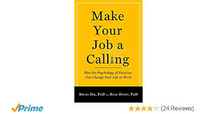Calling For A Job Make Your Job A Calling How The Psychology Of Vocation Can