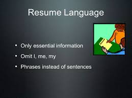 resume writing home careers mrs hayes what is a resume  3 resume language only essential information omit i me my phrases instead of sentences