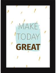 The office motivational posters Teamwork Motivational Posters For Office Desk Decor And Wall Design Inspiring Quotes Make Today Great Fine Art Print 13 Inch 10 Inch Flipkart Motivational Posters For Office Desk Decor And Wall Design