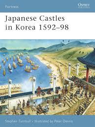 Japanese Castles in Korea 1592–98 (Fortress): Turnbull, Stephen, Dennis,  Peter: 9781846031045: Amazon.com: Books