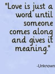 Love Is Just A Word Until Someone Comes Along And Gives It Meaning Beauteous Love Meaning Quotes