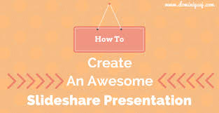 slede share how to create an awesome slideshare presentation