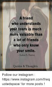 Quotes For Instagram Posts Best A Friend Who Understands Our Tears Is Much More Valuable Than A Lot