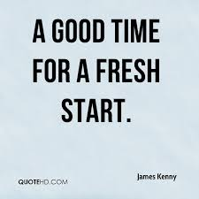 James Kenny Quotes QuoteHD Awesome Fresh Start Quotes