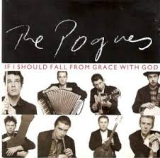 """Certain Songs #1595: The <b>Pogues</b> - """"<b>If I</b> Should Fall From Grace ..."""