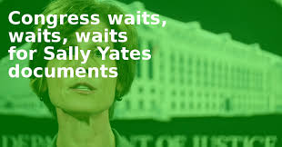 Image result for Congress waits, waits, waits for Sally Yates documents