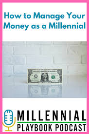 Millennial Playbook Podcast How To Manage Your Money As A
