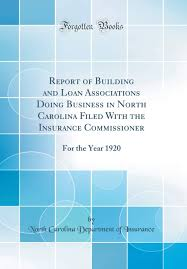 Whether you are a consumer, an agent or an industry representative, i hope you will find our site informative and useful. Buy Report Of Building And Loan Associations Doing Business In North Carolina Filed With The Insurance Commissioner For The Year 1920 Classic Reprint Book Online At Low Prices In India Report