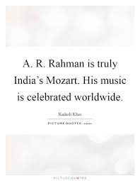 Celebration Quotes 7 Inspiration A R Rahman Is Truly India's Mozart His Music Is Celebrated
