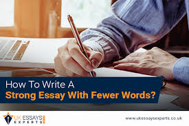 Strong Essay How To Write A Strong Essay With Fewer Words Uk Essays
