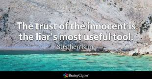 Stephen King Quotes On Love Inspiration The Trust Of The Innocent Is The Liar's Most Useful Tool Stephen