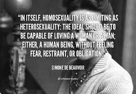 In itself, homosexuality is as limiting as heterosexuality: the ...