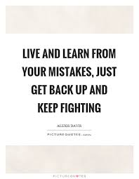 Live And Learn Quotes Awesome Live And Learn From Your Mistakes Just Get Back Up And Keep