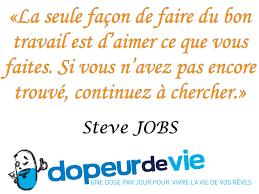 Citation De Steve Jobs La Seule Façon De Faire Du Bon Travail Est