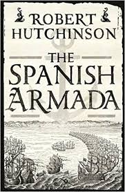 the spanish armada amazon co uk robert hutchinson  the spanish armada amazon co uk robert hutchinson 9781780220888 books