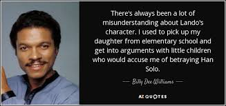 Han Solo Quotes Adorable Billy Dee Williams Quote There's Always Been A Lot Of