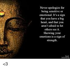 Never Apologize For Being Sensitive Or Emotional It's A Sign That Interesting Being Emotional
