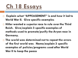 world war ii and its aftermath ppt ch 18 essays explain what appeasement is and how it led to world war ii