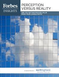forbes insights perception versus reality are you getting enough forbes insights perception versus reality are you getting enough value from your consultants