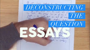 how to write essays deconstructing the question how to write essays deconstructing the question