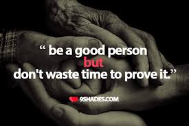 Best Quote Mesmerizing Be A Good Person But Don't Waste Time To Prove It Download This