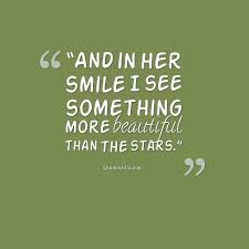 Beautiful Quotes For Her Adorable And In Her Smile I See Something More Beautiful Than The Stars