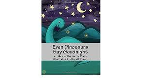 Even Dinosaurs Say Goodnight: Amazon.es: Drake, Heather M, Weaver, Abigail:  Libros en idiomas extranjeros