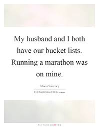 bucket quotes bucket sayings bucket picture quotes my husband and i both have our bucket lists running a marathon was on mine