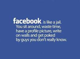 Facebook Picture Quotes Custom Facebook Quotes Facebook Is Like A Jail You Sit Around Waste