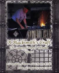 017186 a blacksmith s craft the legacy of francis whitaker volume 1 a compedium of processes tools patterns tips by george f dixon 145 pages