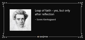 Leap Of Faith Quotes Classy Soren Kierkegaard Quote Leap Of Faith Yes But Only After Reflection