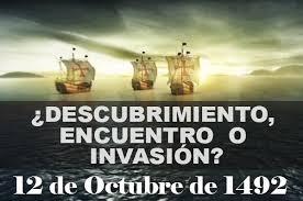Resultado de imagen de ¿Qué pasó el 12 de Octubre de 1492? ¿ Descubrimiento o invasión?