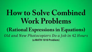 how to solve combined work problems rational expressions in equations a math 1010 problem