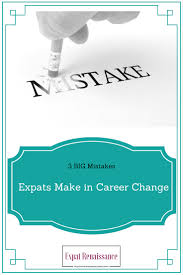 expat renaissance the three biggest mistakes expats make in career one thing many expats have in common is completely changing their careers abroad whether