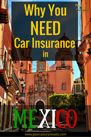 why you need car insurance for mexico peanuts or pretzels