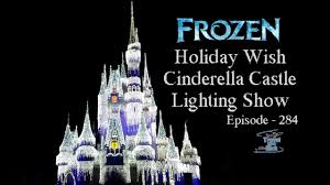Frozen Holiday Wish Castle Lighting Show Frozen Holiday Wish Cinderella Castle Lighting Show Episode 284