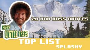 20 bob ross es from joy of painting how to be happy by bob ross you