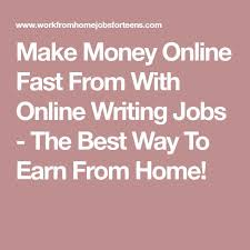 best writing jobs ideas writing sites  make money online fast from online writing jobs the best way to earn from