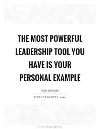 John Wooden Leadership Quotes Beauteous The Most Powerful Leadership Tool You Have Is Your Personal