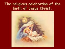 「Christmas Day as the anniversary of the birth of Jesus of Nazareth,」の画像検索結果