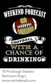 drinking football and pittsburgh steelers weekend forecast go 1steelers football with a chance 70 pittsburgh steelers bathroom rugs