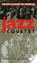 jazz country ralph ellison in america horace a porter google  front cover