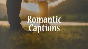Romantic Captions About Love Romance And Relationship Anycaption