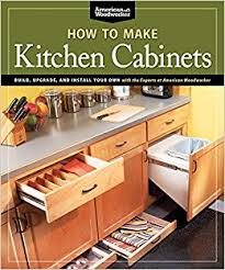 Marvelous How To Make Kitchen Cabinets (Best Of American Woodworker): Build, Upgrade,  And Install Your Own With The Experts At American Woodworker: Randy  Johnson: ... Gallery