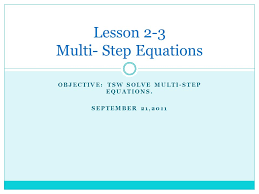 1 objective tsw solve multi step equations september 21 2016 lesson 2 3 multi step equations