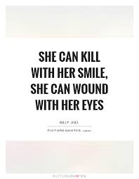 She can kill with her smile she can wound with her eyes Picture Beauteous Smile Quotes For Her