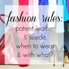 Breaking <b>Fashion</b> Rules: Patent <b>Leather</b> and <b>Suede</b> | Wardrobe ...